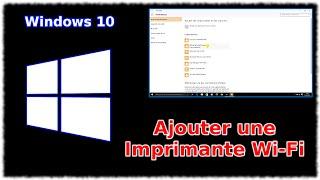 Tuto Windows 10 - Ajouter une imprimante Wi-Fi