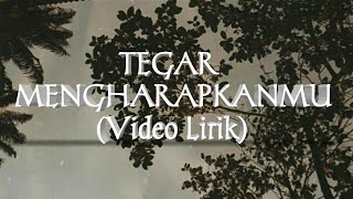 Download TEGAR-MENGARAPKANMU (LIRIK)