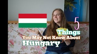 5 Things You May Not Know About - Hungary