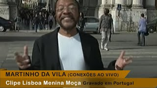 Baixar Martinho da Vila - Lisboa Menina e Moça (Conexões Ao Vivo - Conexões Pelo Mundo | Portugal)