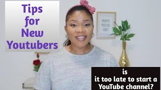 TIPS FOR NEW YOUTUBERS -   || Is it too late to start a Youtube channel? ||