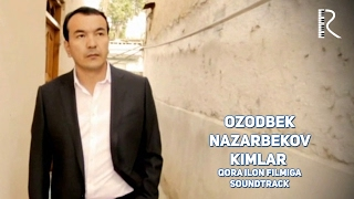 Ozodbek Nazarbekov - Kimlar  Озодбек Назарбеков - Кимлар (soundtrack) UydaQoling