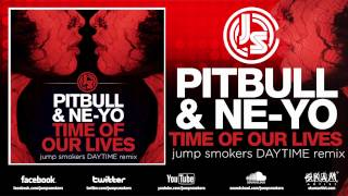 "Pitbull ft. Ne-Yo ""Time Of Our Lives"" Jump Smokers Daytime Remix"