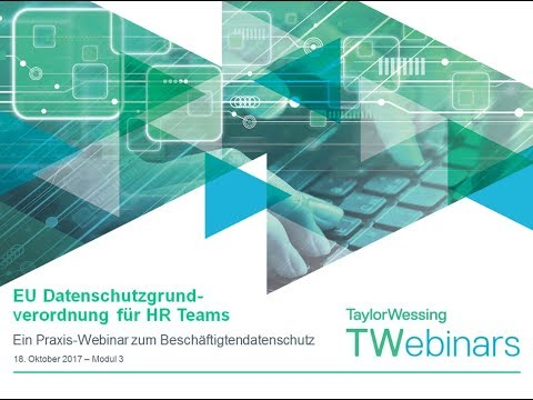 Taylor Wessing Webinar 18.10.2017 EU Datenschutzgrundverordnung für HR Teams - Modul 3