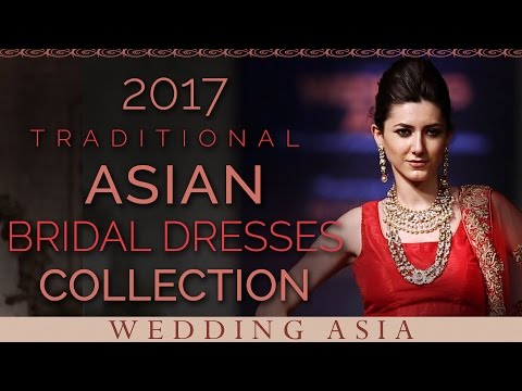 2017 Traditional Asian Bridal Dresses Collection | Indian Wedding Dresses | Wedding Asia