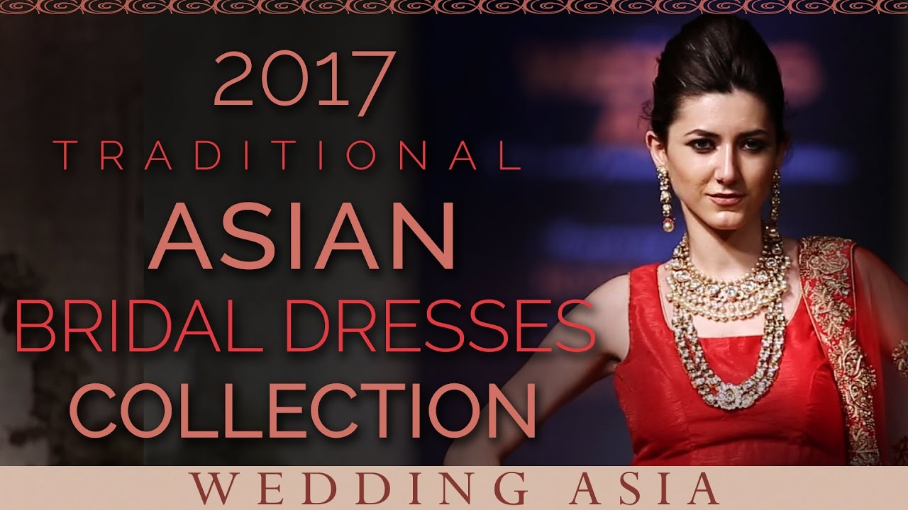 2017 Traditional Asian Bridal Dresses Collection | Indian Wedding ...