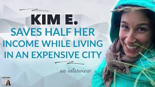 How Kim Saves Half Her Income in an Expensive City | Afford Anything Podcast (Audio Only)