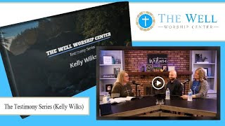 The Testimony Series - Kelly Wilks