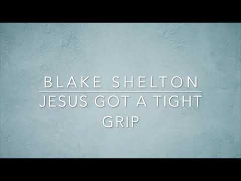 Blake Shelton - Jesus Got A Tight Grip (Lyrics)
