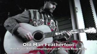 Old Man Featherfoot (The Somnambulist, 2008) (Bruce) © Medicine Road Music