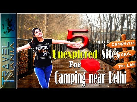 Best And Beautiful Camping Sites Near Delhi   Must to Visit in 2018   Weekend Trip   #travelmania