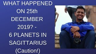 What happened on 25th December 2019? - 6 planets in Sagittarius (Caution!)