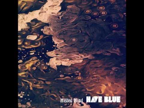 Have Blue - Melted Mind (Full Album 2017)