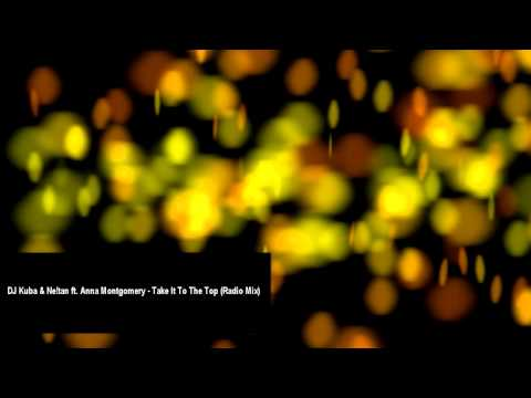 DJ Kuba & Ne!tan ft. Anna Montgomery - Take It To The Top (Radio Mix)
