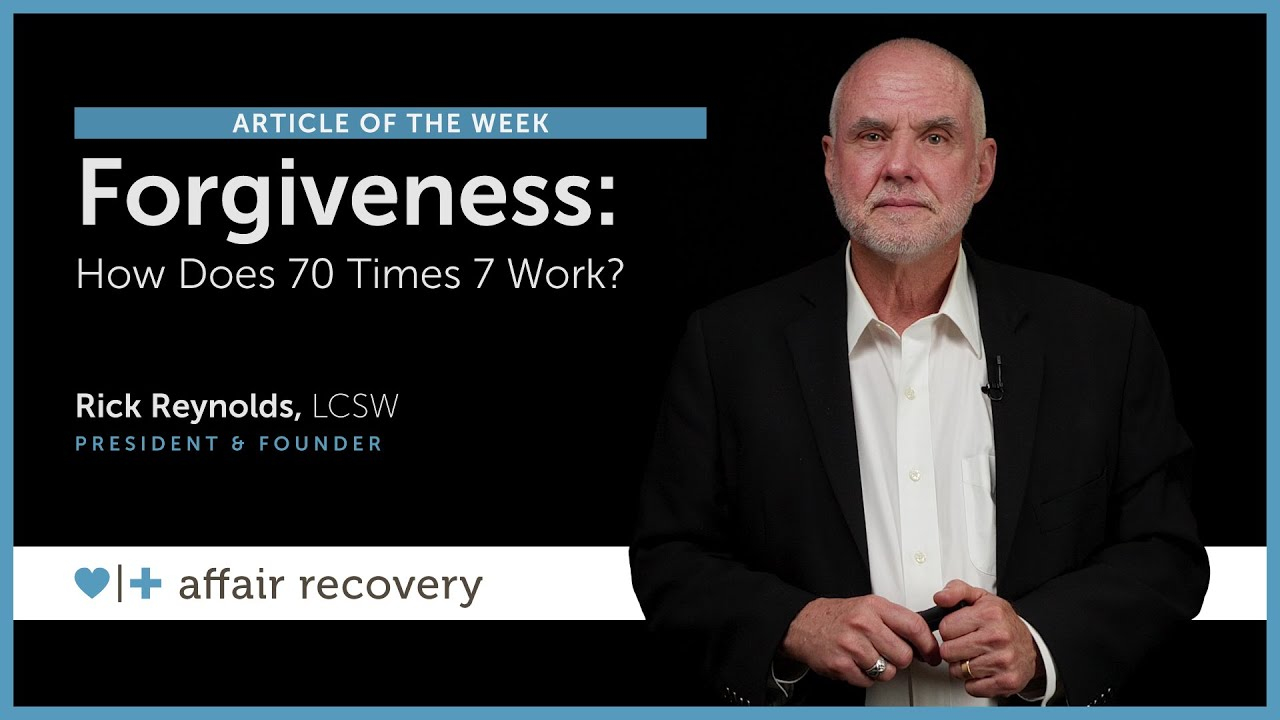 Forgiveness: How Does 70 Times 7 Work? | Affair Recovery