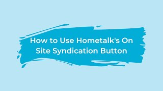 How to Use Hometalk's On Site Syndication Button