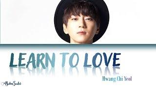 Hwang Chi Yeol (황치열) - Learn to love [그대가 내 안에 박혔다] Lyrics/가사 [Han|Rom|Eng]