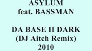 Asylum - Da Base II Dark (DJ Aitch Remix)