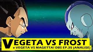 Vegeta vs frost e vegeta vs magetta! dbs ep.35 (análise)