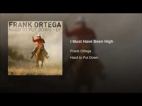Frank Ortega - I Must Have Been High