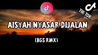 DJ TIKTOK VIRAL 🎶DJ AISYAH NYASAR DIJALAN REMIX SLOWTERBARU (BAGUS REMIXER)