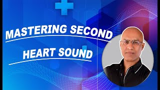 mastering second heart sound s2 splitting