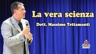 La vera scienza - Dott. Massimo Tettamanti