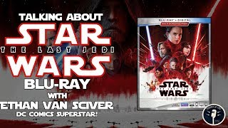 The Last Jedi's Blu Ray is an Embarrassment - w/ DC Comics Superstar Ethan Van Sciver