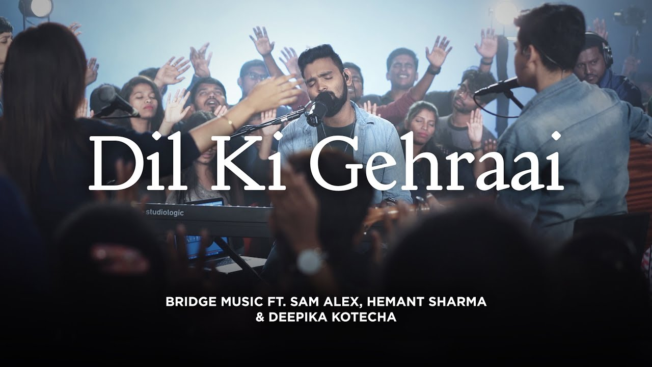 Dil Ki Gehraai | Hindi Worship Song - 4K | Bridge Music ft. Sam Alex, Hemant S & Deepika K