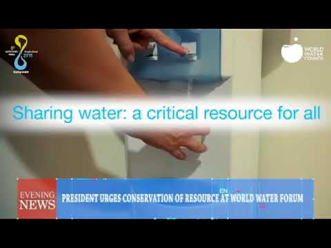 PRESIDENT URGES CONSERVATION OF RESOURCE AT WORLD WATER FORUM  19 03 2018