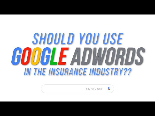 Should You Use Google AdWords In The Insurance Industry?