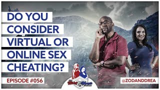 Do You Consider Virtual Or Online Sex Cheating? - #056 (AUDIO)