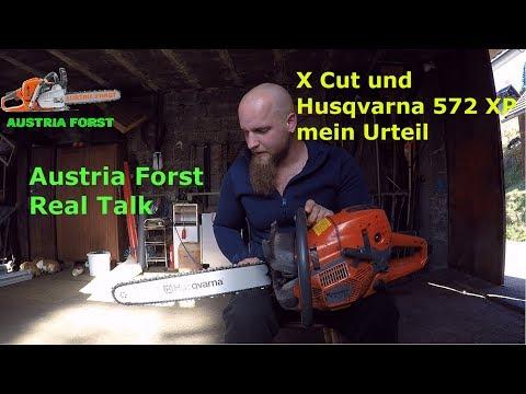X Cut und Husqvarna 572 XP mein Urteil     Austria Forst Real Talk