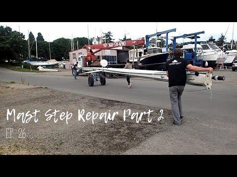Mast Step Repair Part 2 Ep. 26 (Sailing)