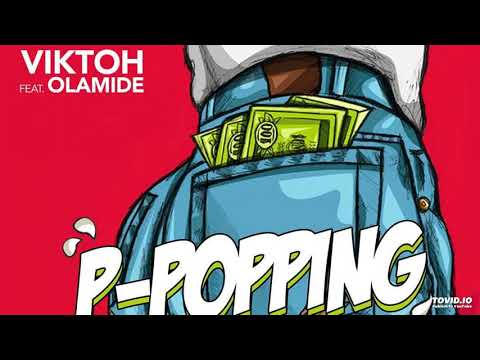 Viktoh Ft. Olamide - P-Popping (OFFICIAL AUDIO)