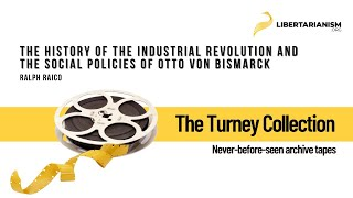 Ralph Raico: The History of the Industrial Revolution and the Social Policies of Otto von Bismarck