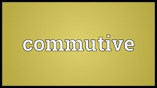 Commutive Meaning