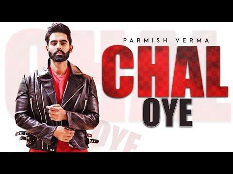 Chal Oye - Parmish Verma | New Punjabi Song 2019 | Latest Punjabi Songs 2019 | Gabruu