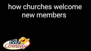 Different ways of how churches welcome new members (Real House of Comedy)