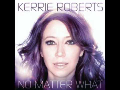 Kerrie Roberts- No Matter What