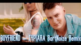 BOYFRIEND - TYPIARA BartNoize Remix