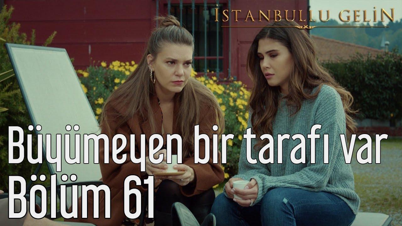 İstanbullu Gelin 61. Bölüm - Büyümeyen Bir Tarafı Var