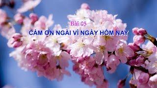 2.05 - Cảm Ơn Ngài Vì Ngày Hôm Nay