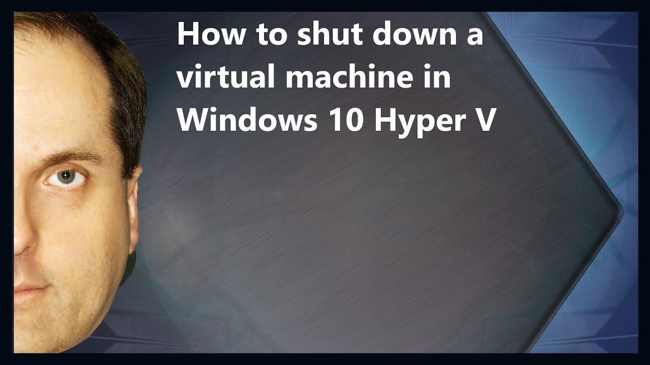 How to shut down a virtual machine in Windows 10 Hyper V