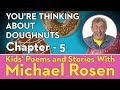Chapter 5   You're Thinking About Doughnuts   STORY   Kids' Poems and Stories With Michael Rosen