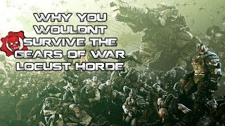 Why You Wouldn't Survive Gears of Wars Locust Horde