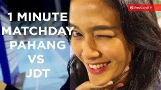 1 Minute Matchday EL CLASSICO! Pahang vs JDT.