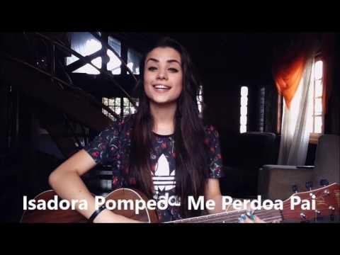 Isadora Pompeo - Me Perdoa Pai (Cover Thaiane Seghetto)