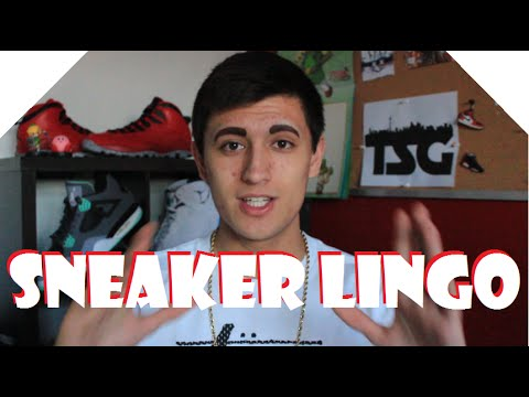 Sneaker Lingo 101 - WTF DOES IT ALL MEAN? - SNEAKER TALK