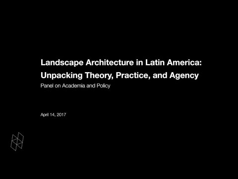 Landscape Architecture in Latin America: Unpacking Theory, Practice, and Agency, Panel 2